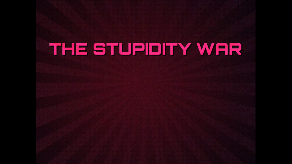 Image of: The Stupidity War - Episode 1