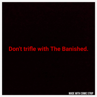 Don't trifle with The Banished: A Ninja Productions One Shot